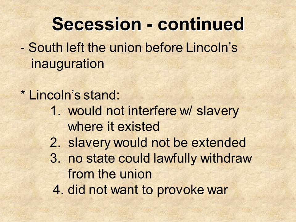 Secession - continued South left the union before Lincoln's