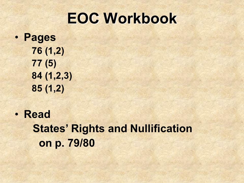 EOC Workbook Pages Read States' Rights and Nullification on p. 79/80