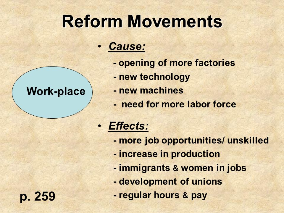 Reform Movements p. 259 Cause: - opening of more factories Effects: