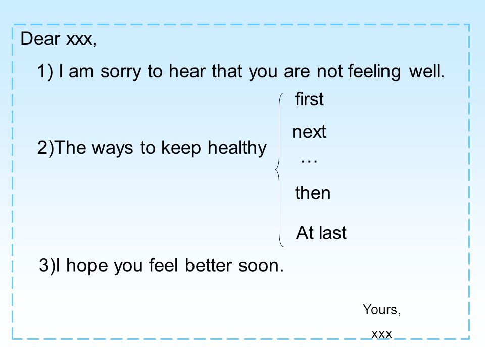 1) I am sorry to hear that you are not feeling well.