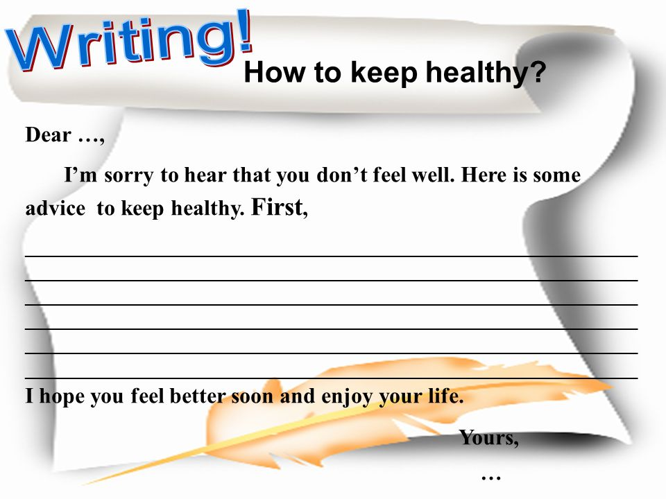 Writing! How to keep healthy Yours, Dear …,