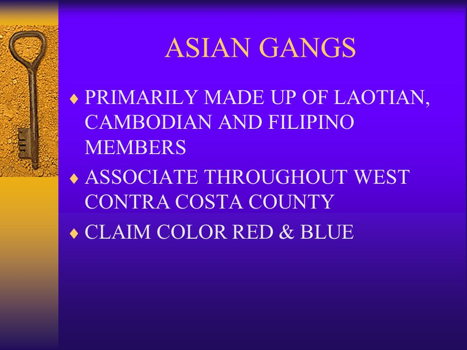 ASIAN GANGS PRIMARILY MADE UP OF LAOTIAN, CAMBODIAN AND FILIPINO MEMBERS. ASSOCIATE THROUGHOUT WEST CONTRA COSTA COUNTY.