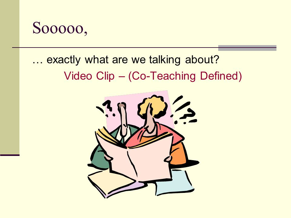 Video Clip – (Co-Teaching Defined)