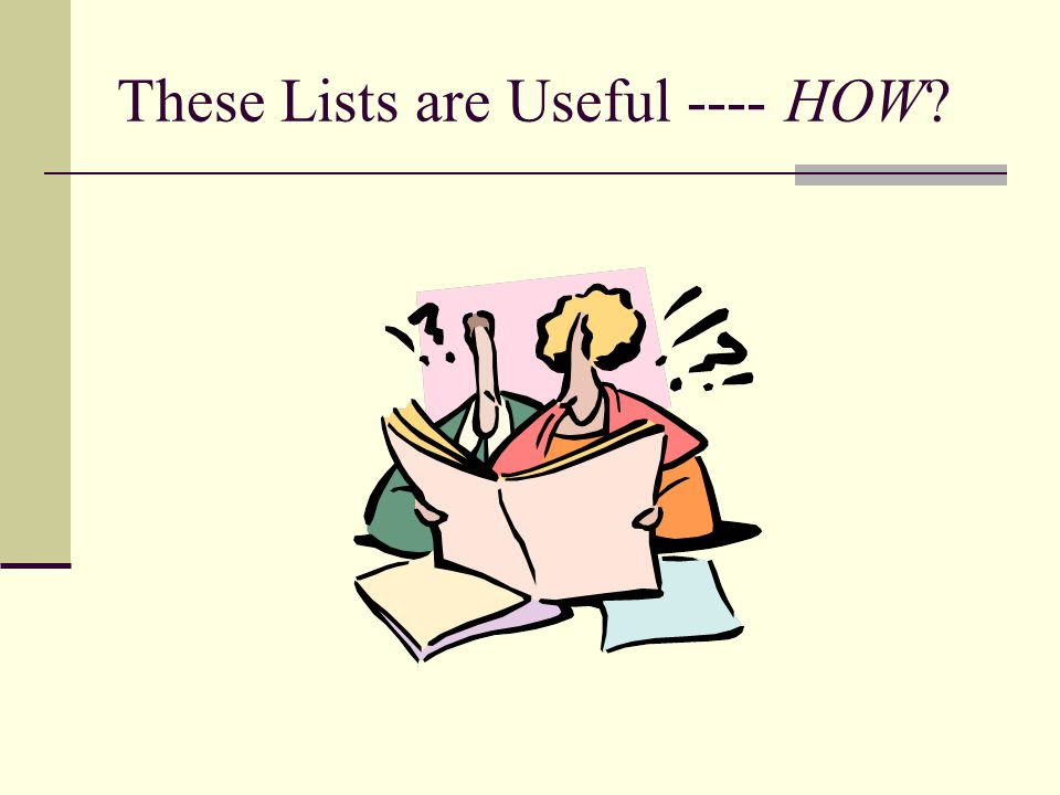 These Lists are Useful ---- HOW