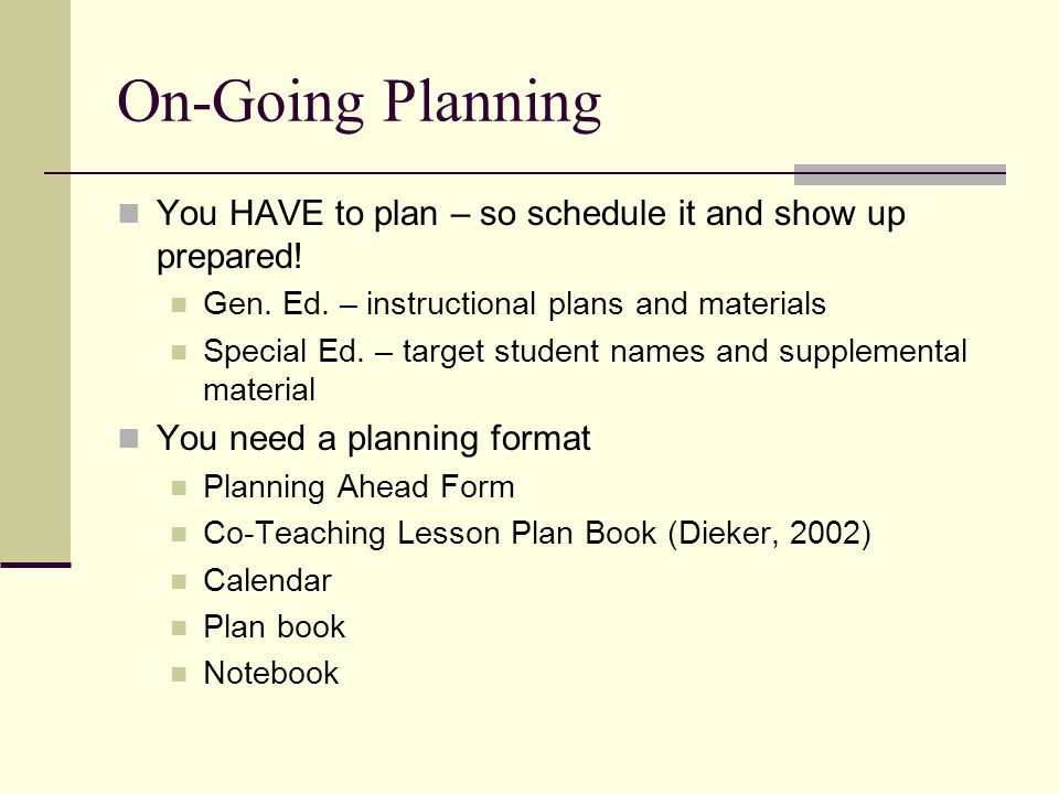 On-Going Planning You HAVE to plan – so schedule it and show up prepared! Gen. Ed. – instructional plans and materials.
