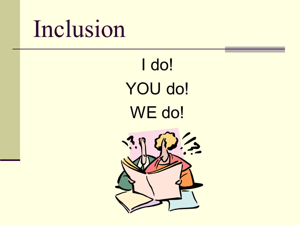 Inclusion I do! YOU do! WE do!