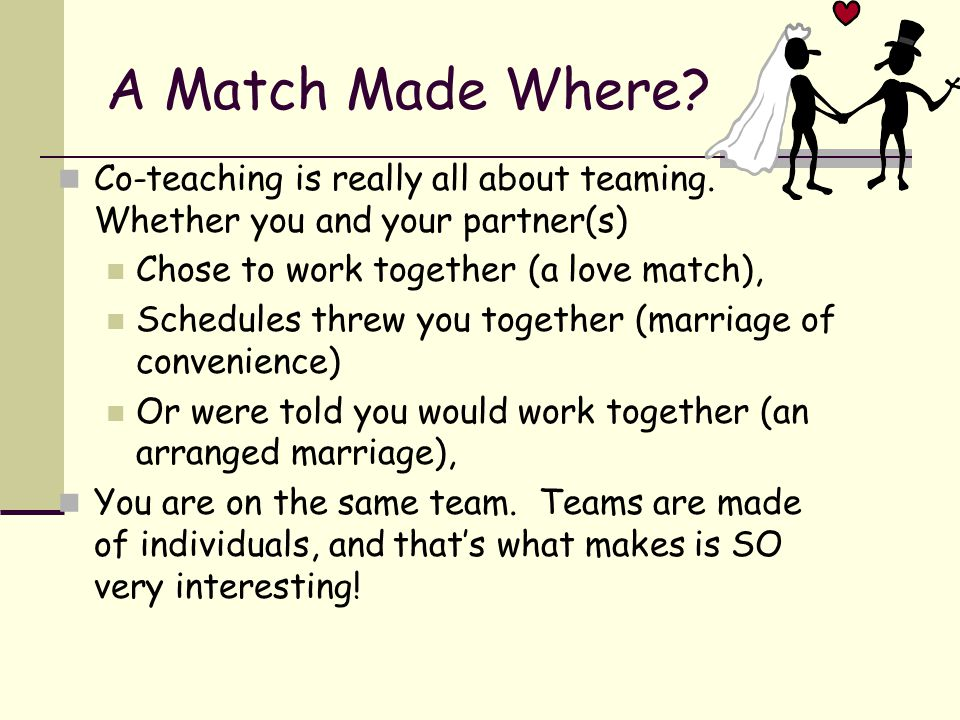 A Match Made Where Co-teaching is really all about teaming. Whether you and your partner(s) Chose to work together (a love match),