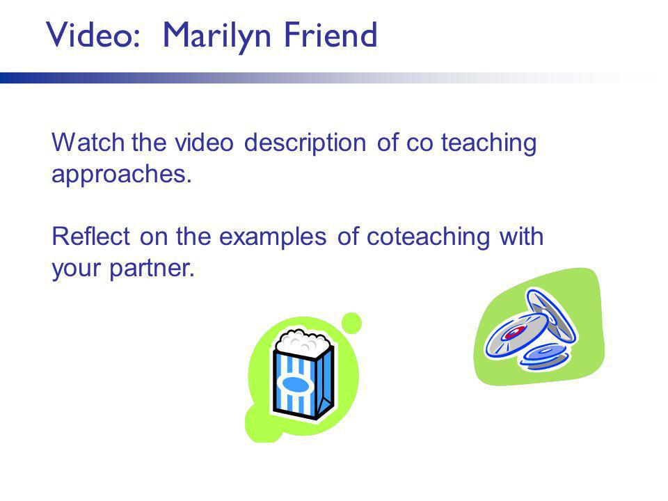 Video: Marilyn Friend Watch the video description of co teaching approaches.
