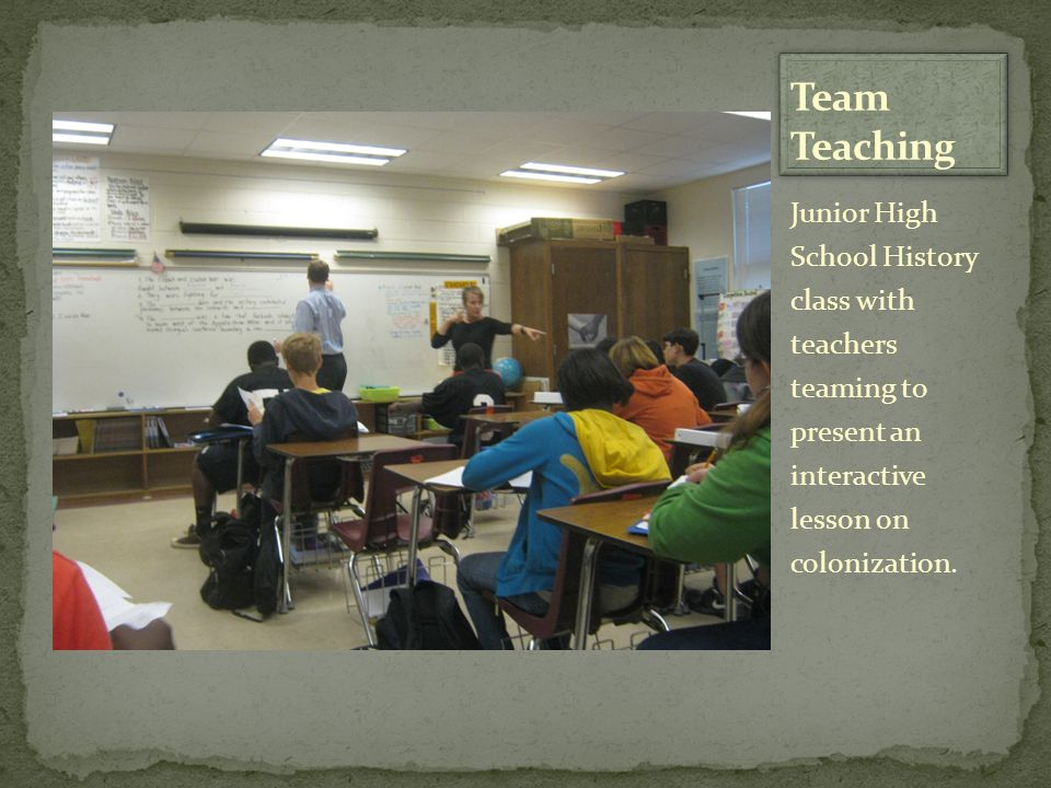Team Teaching Junior High School History class with teachers teaming to present an interactive lesson on colonization.