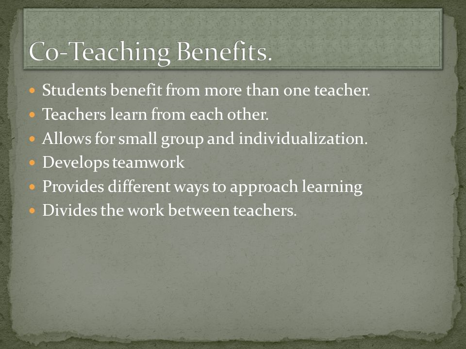 Co-Teaching Benefits. Students benefit from more than one teacher.