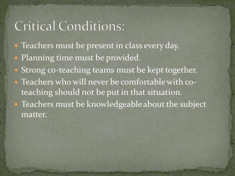 Critical Conditions: Teachers must be present in class every day.