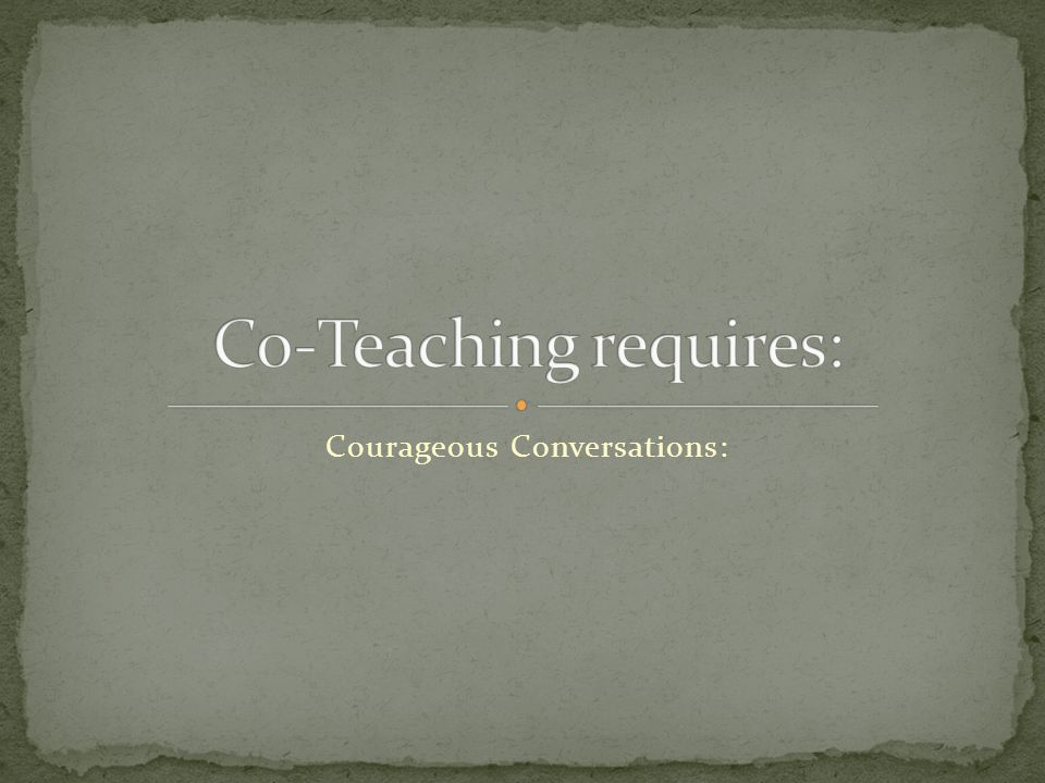 Co-Teaching requires: