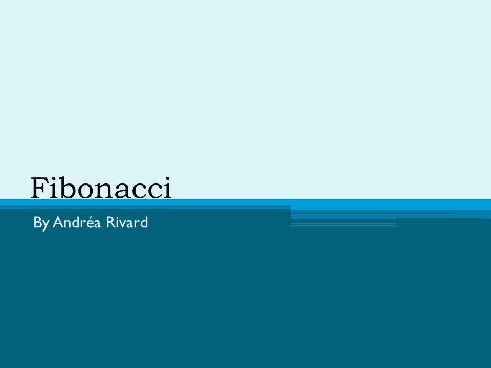 Fibonacci By Andréa Rivard