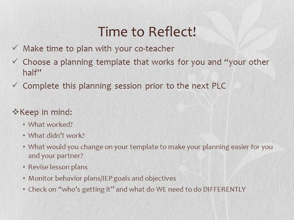 Time to Reflect! Make time to plan with your co-teacher