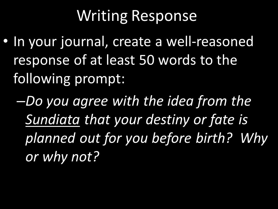 Writing Response In your journal, create a well-reasoned response of at least 50 words to the following prompt: