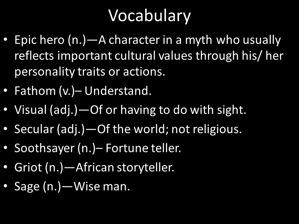 Vocabulary Epic hero (n.)—A character in a myth who usually reflects important cultural values through his/ her personality traits or actions.