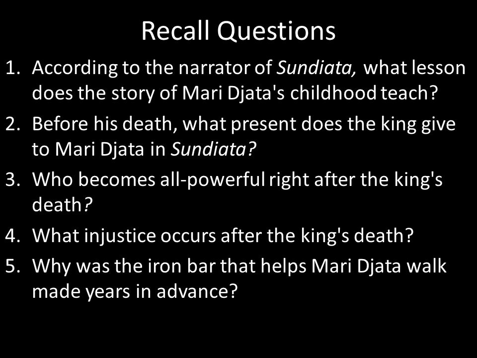 Recall Questions According to the narrator of Sundiata, what lesson does the story of Mari Djata s childhood teach