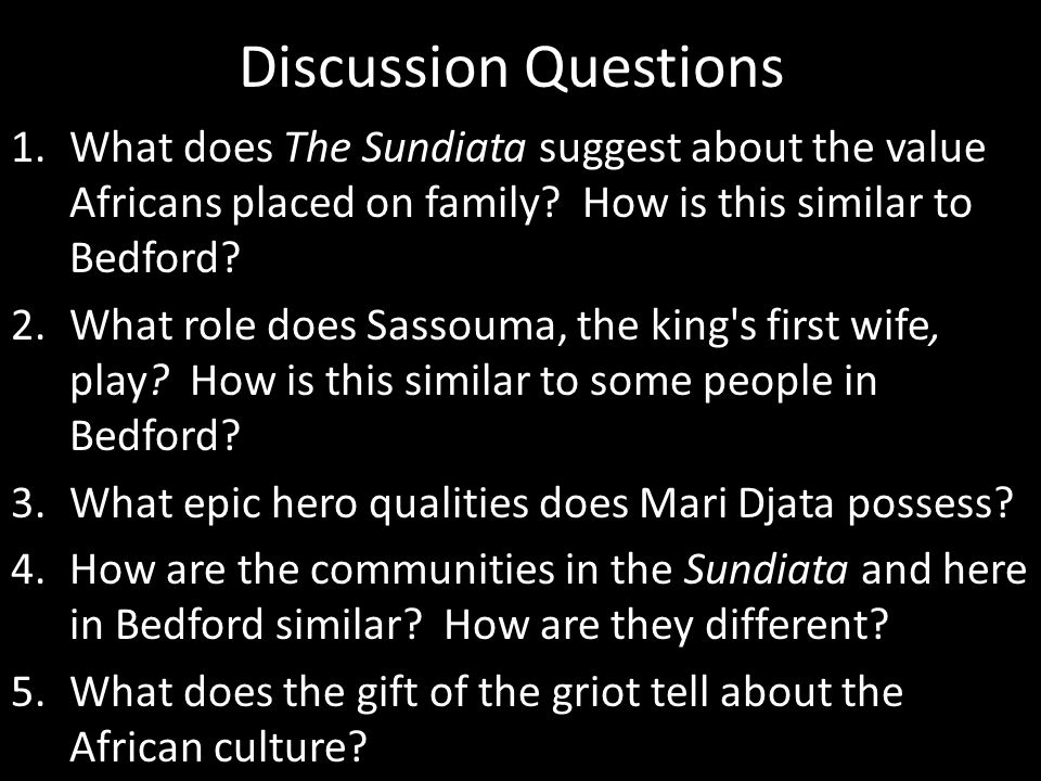 Discussion Questions What does The Sundiata suggest about the value Africans placed on family How is this similar to Bedford