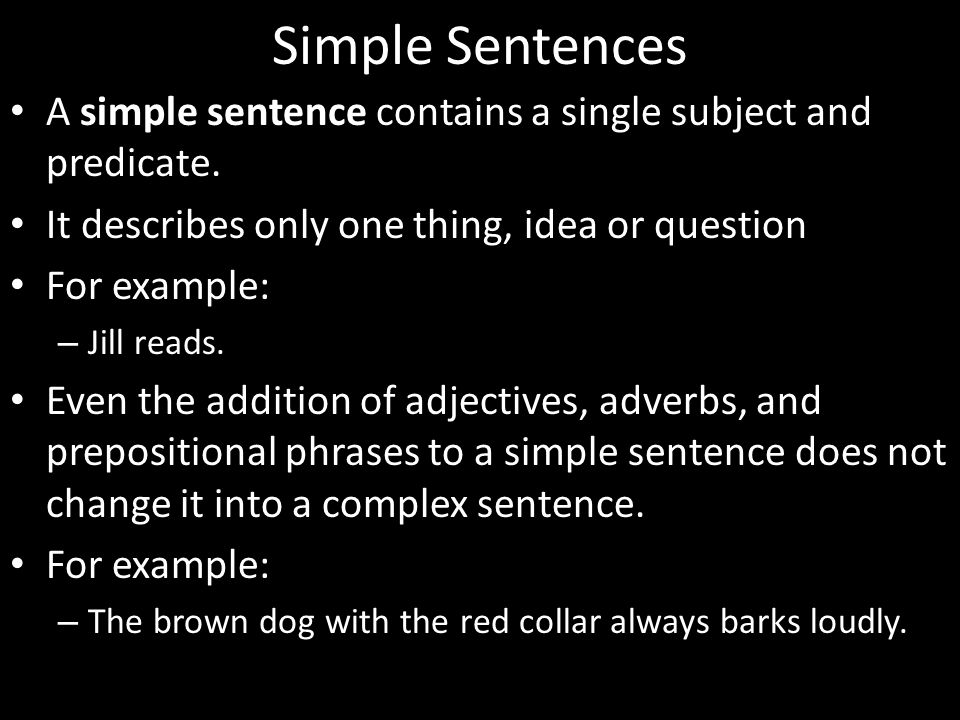 Simple Sentences A simple sentence contains a single subject and predicate. It describes only one thing, idea or question.