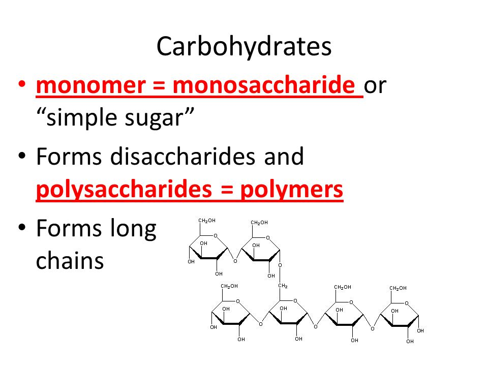 Carbohydrates monomer = monosaccharide or simple sugar