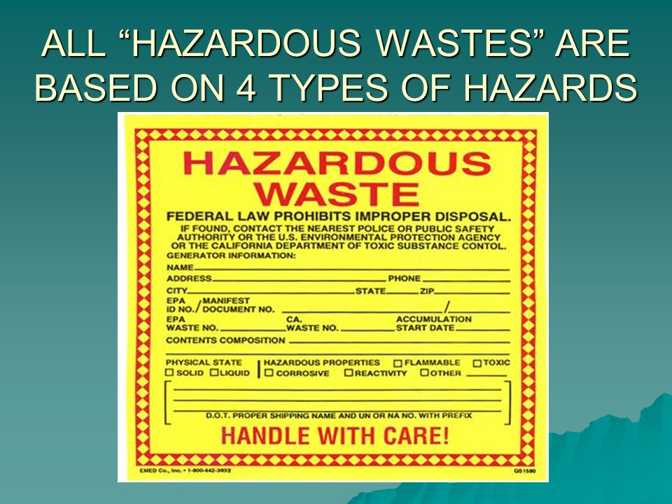 ALL HAZARDOUS WASTES ARE BASED ON 4 TYPES OF HAZARDS
