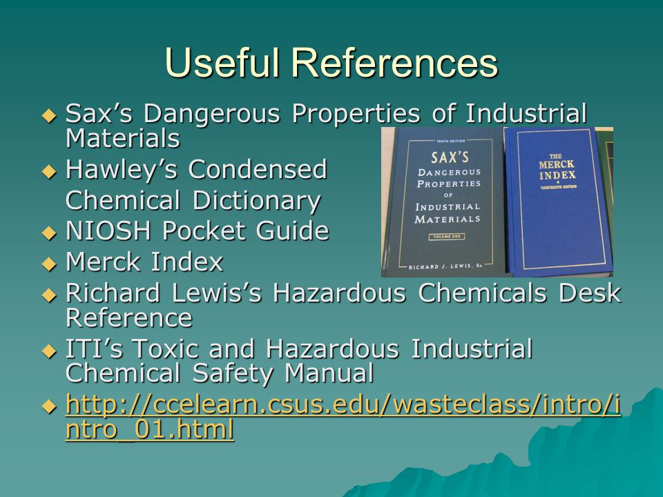 Useful References Sax's Dangerous Properties of Industrial Materials