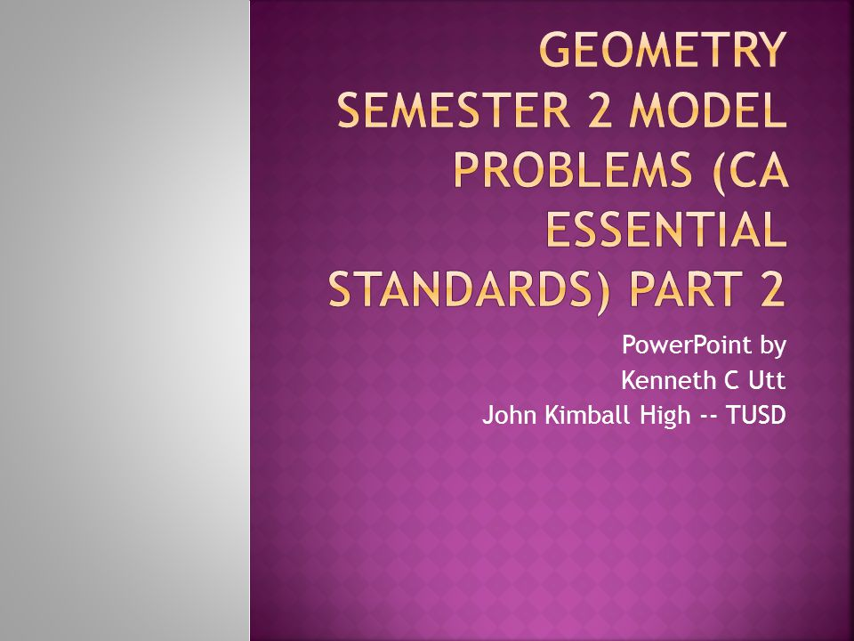 Geometry Semester 2 Model Problems (CA Essential Standards) Part 2