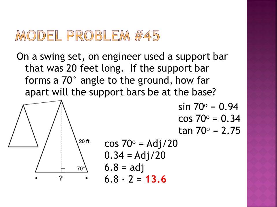 tan 70o = 2.75 cos 70o = 0.34 sin 70o = 0.94 Model Problem #45