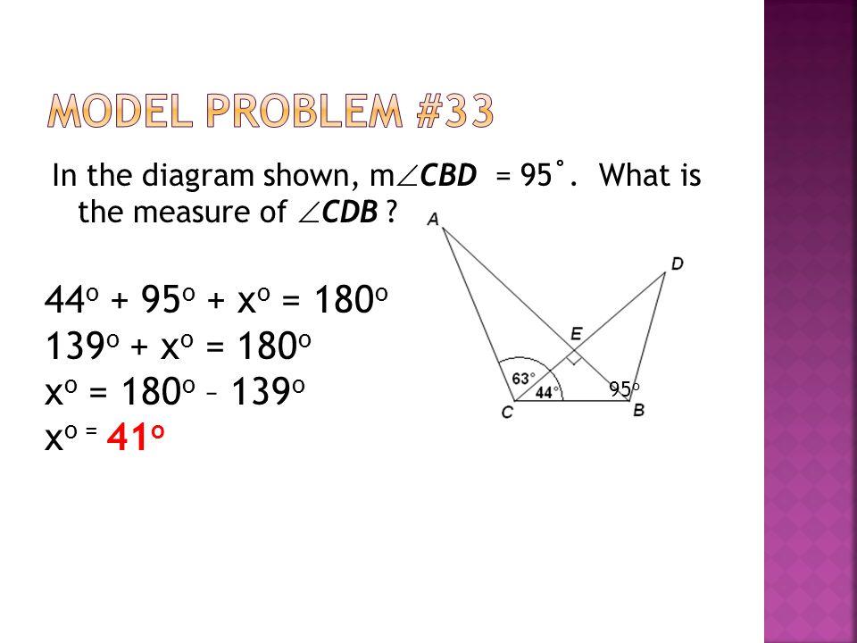 Model Problem #33 44o + 95o + xo = 180o 139o + xo = 180o