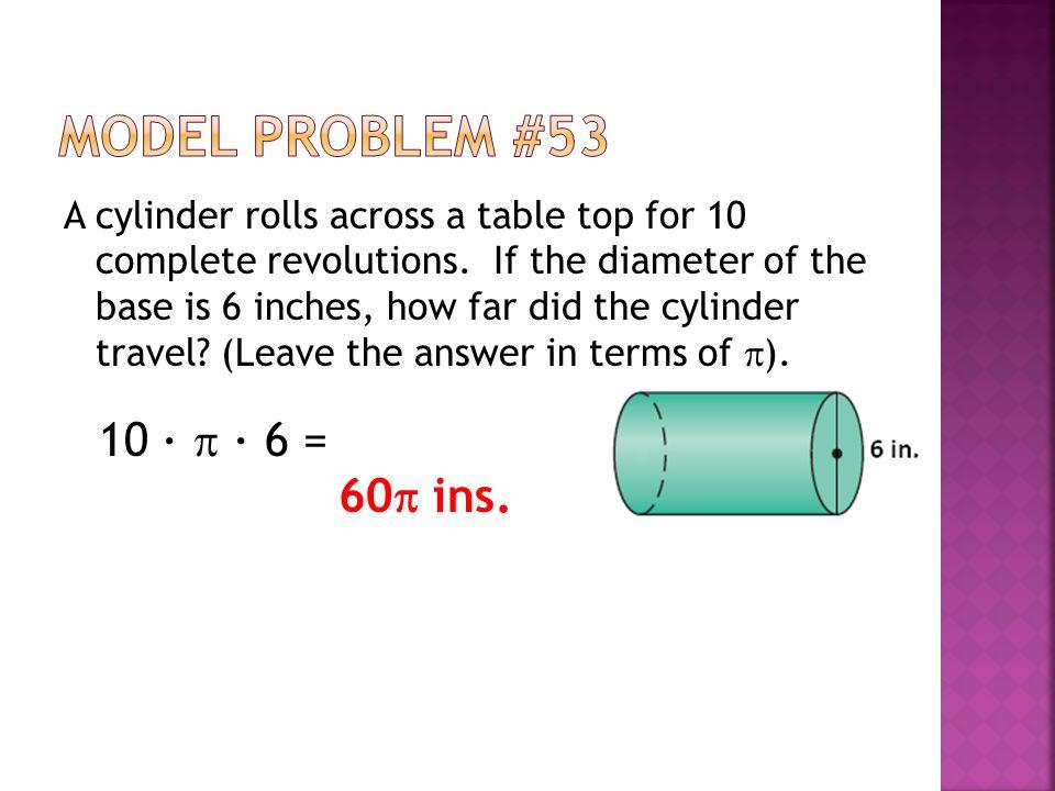 Model Problem #53 10 ∙  ∙ 6 = 60 ins.