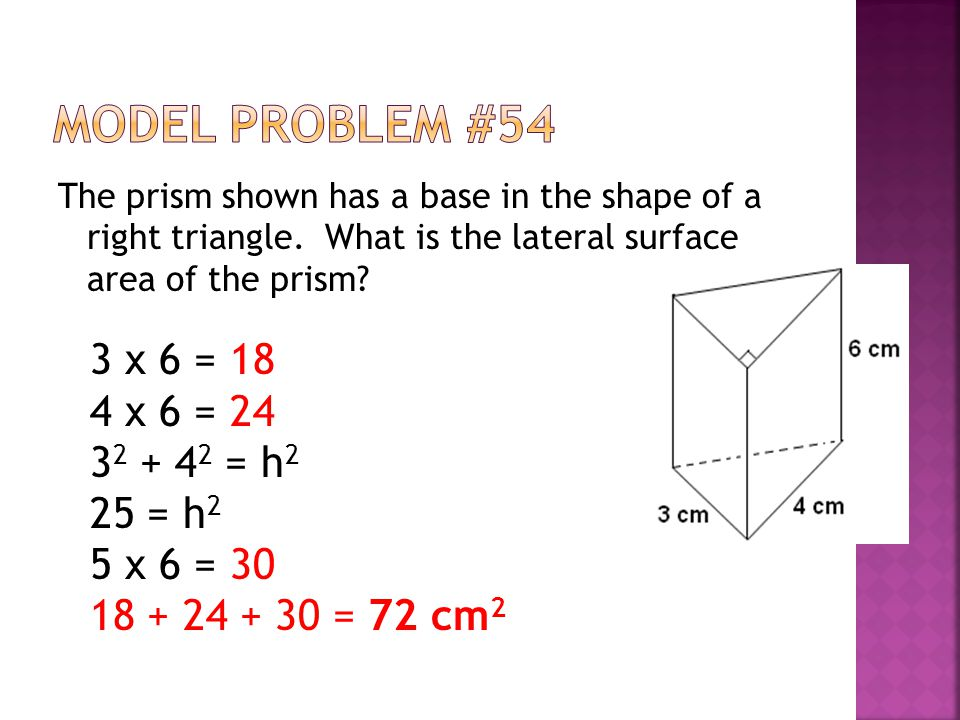 Model Problem #54 3 x 6 = 18 4 x 6 = 24 32 + 42 = h2 25 = h2
