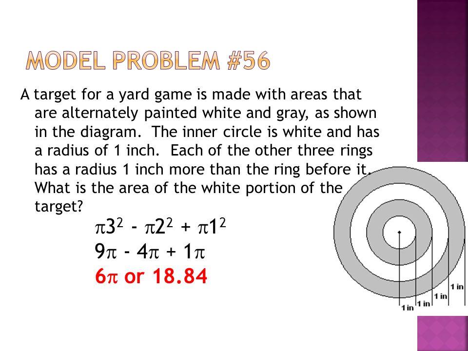Model Problem #56 32 - 22 + 12 9 - 4 + 1 6 or 18.84