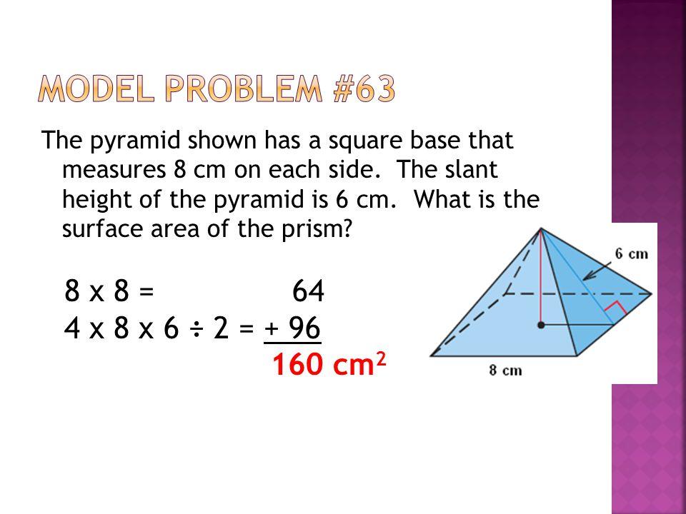 Model Problem #63 8 x 8 = 64 4 x 8 x 6 ÷ 2 = + 96 160 cm2