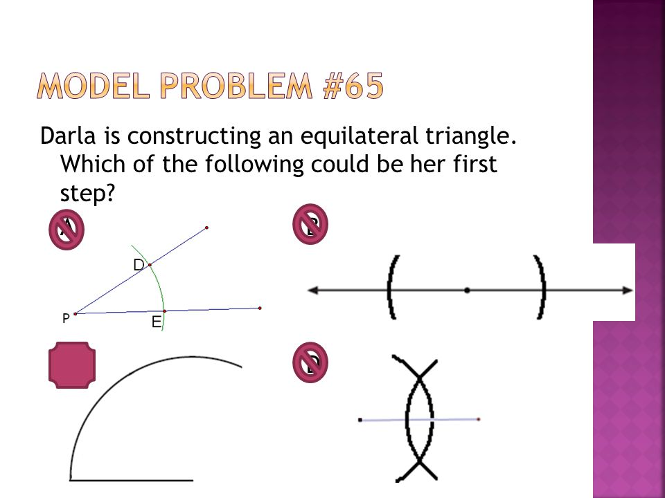 Model Problem #65 Darla is constructing an equilateral triangle.