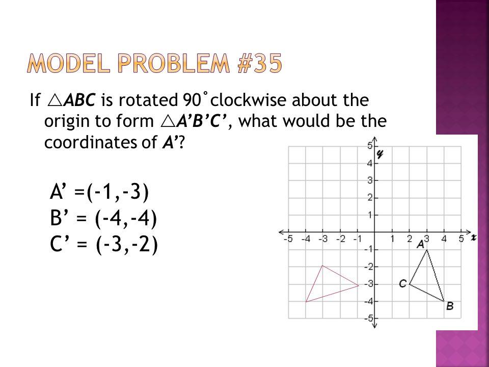 Model Problem #35 A' =(-1,-3) B' = (-4,-4) C' = (-3,-2)