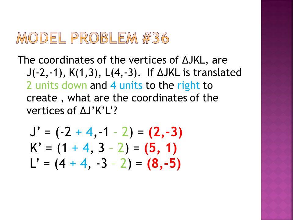 Model Problem #36 J' = (-2 + 4,-1 – 2) = (2,-3)