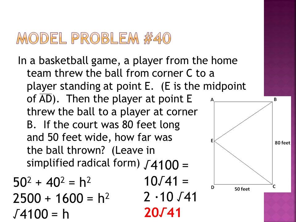 Model Problem #40 √4100 = 10√41 = 2 ∙10 √41 502 + 402 = h2 20√41