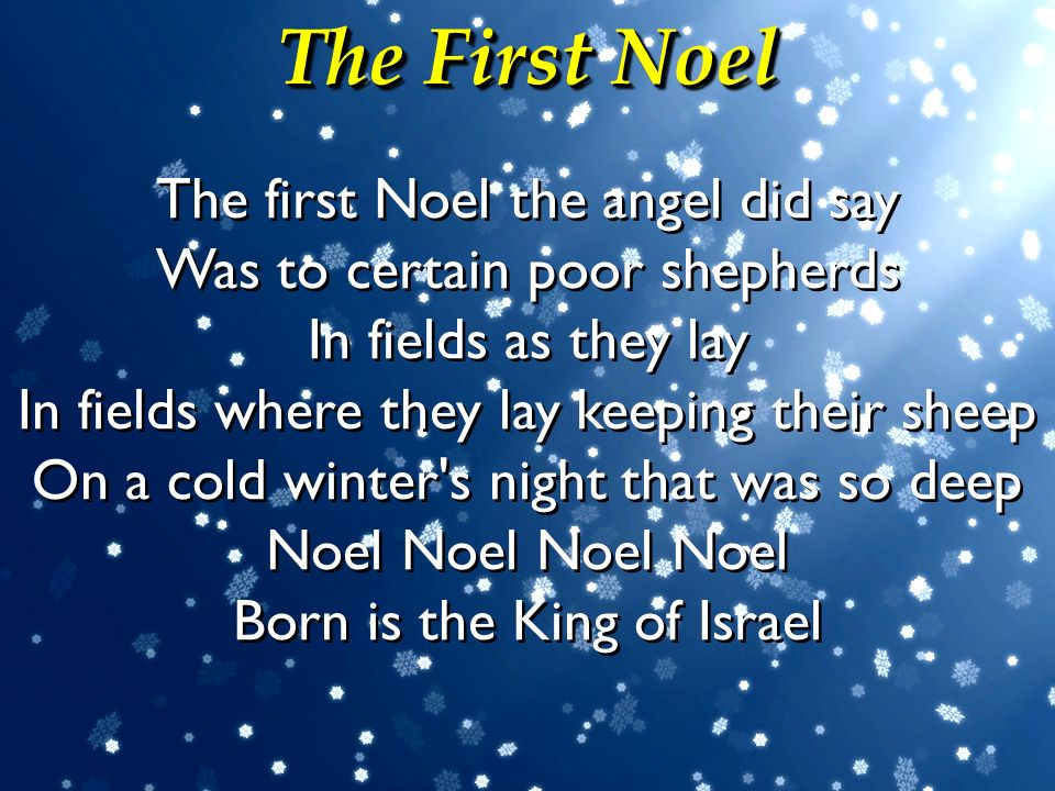 The First Noel The first Noel the angel did say Was to certain poor shepherds.