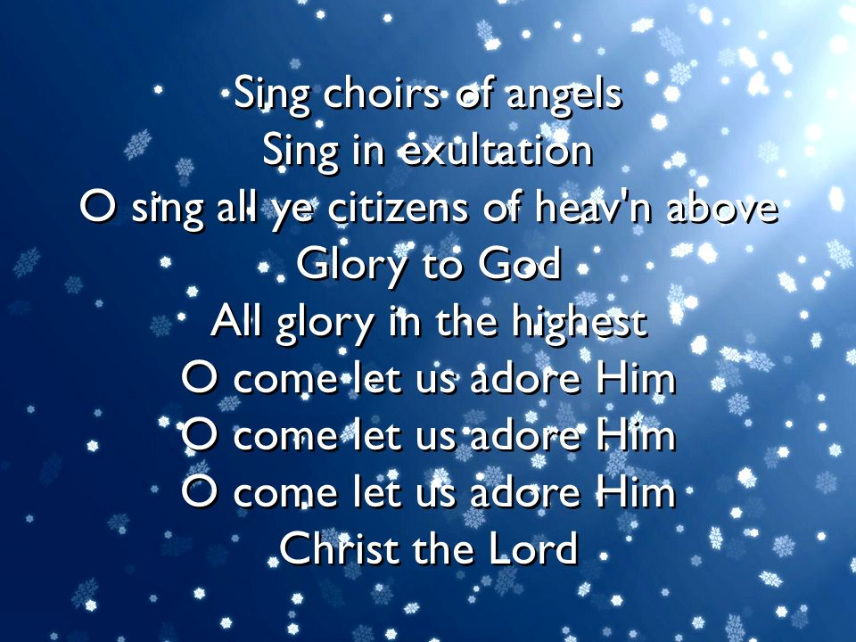Sing choirs of angels Sing in exultation O sing all ye citizens of heav n above Glory to God All glory in the highest