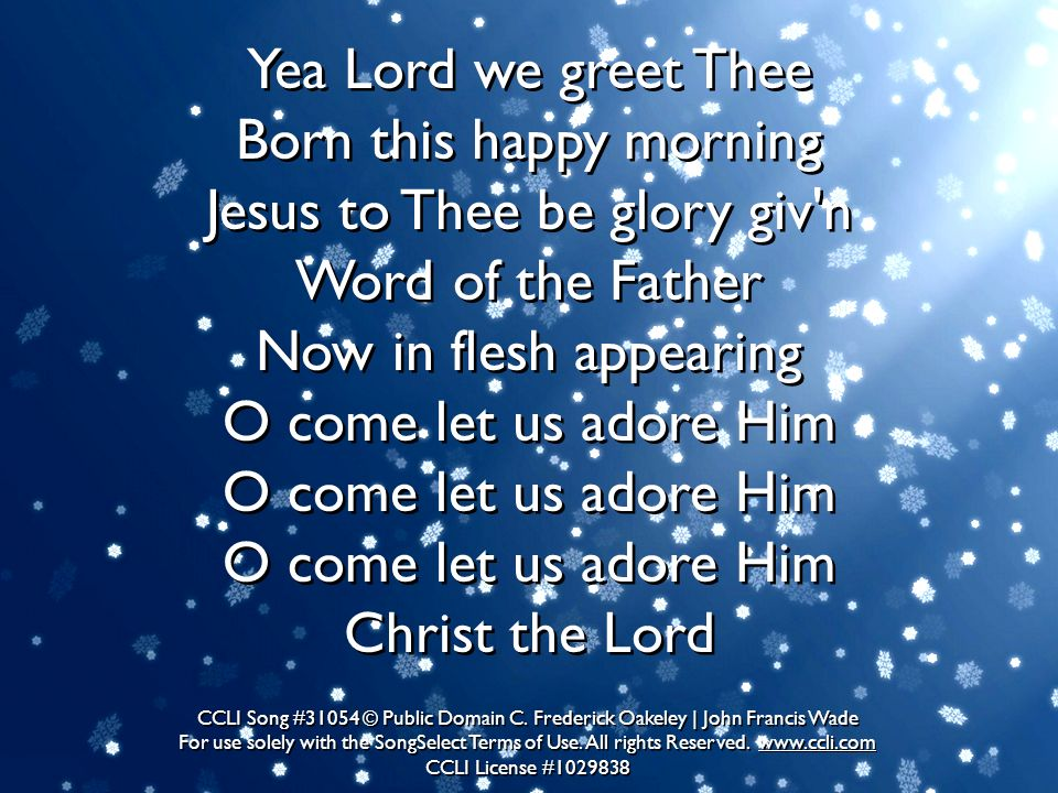 Yea Lord we greet Thee Born this happy morning Jesus to Thee be glory giv n Word of the Father Now in flesh appearing