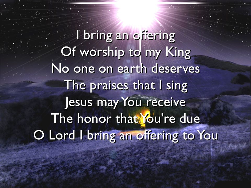 No one on earth deserves The praises that I sing Jesus may You receive