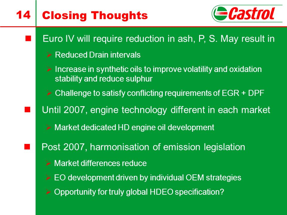 Closing Thoughts Euro IV will require reduction in ash, P, S. May result in. Reduced Drain intervals.