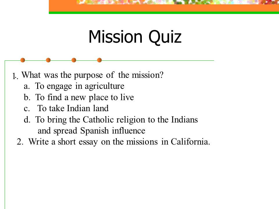 Mission Quiz . What was the purpose of the mission 1.