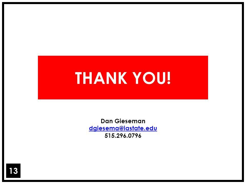 THANK YOU! Dan Gieseman dgiesema@iastate.edu 515.296.0796 13