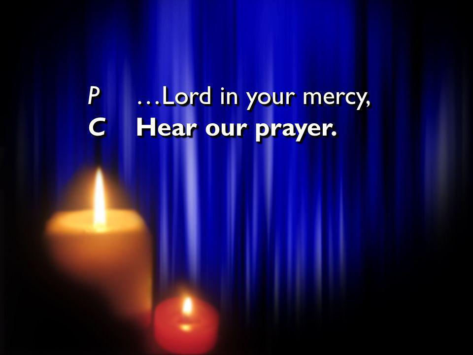 P …Lord in your mercy, C Hear our prayer.