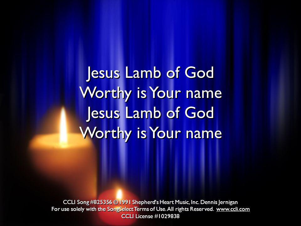 Jesus Lamb of God Worthy is Your name Jesus Lamb of God Worthy is Your name