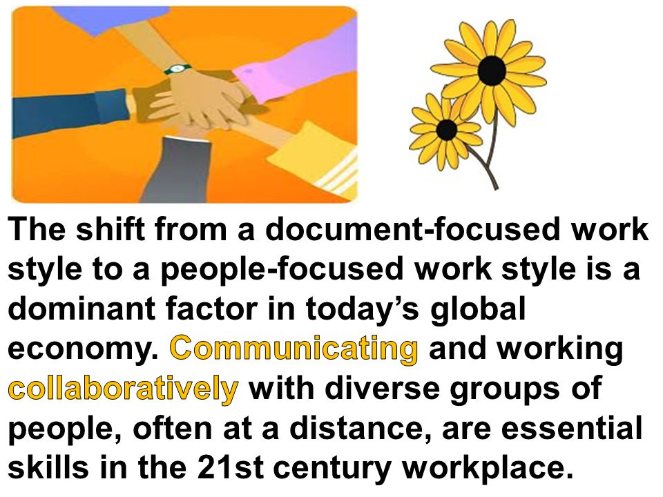The shift from a document-focused work style to a people-focused work style is a dominant factor in today's global economy.
