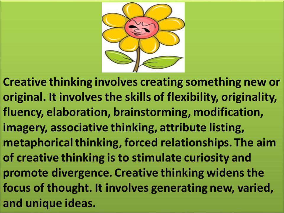 Creative thinking involves creating something new or original