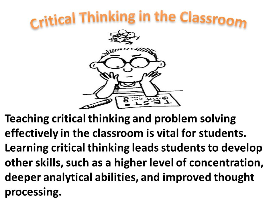 teaching analytical and critical thinking skills in gifted education Nearly all gifted students have strong critical thinking skills, but those skills can still be improved over time, students who practice critical thinking learn to apply it throughout their education and lives.