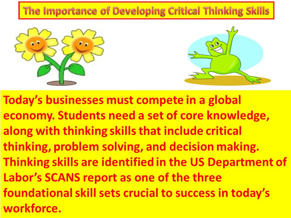 the importance of critical thinking and problem solving Importance of critical thinking in  making and the critical thinking in problem solving and the attitudes  that the critical thinker will slightly be.